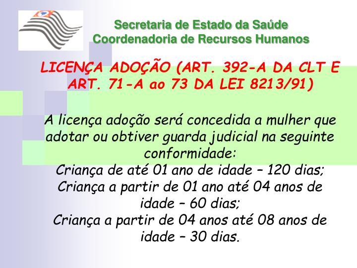 LICENÇA ADOÇÃO (ART. 392-A DA CLT E ART. 71-A ao 73 DA LEI 8213/91)