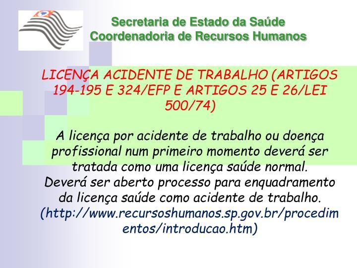 LICENÇA ACIDENTE DE TRABALHO (ARTIGOS  194-195 E 324/EFP E ARTIGOS 25 E 26/LEI 500/74)
