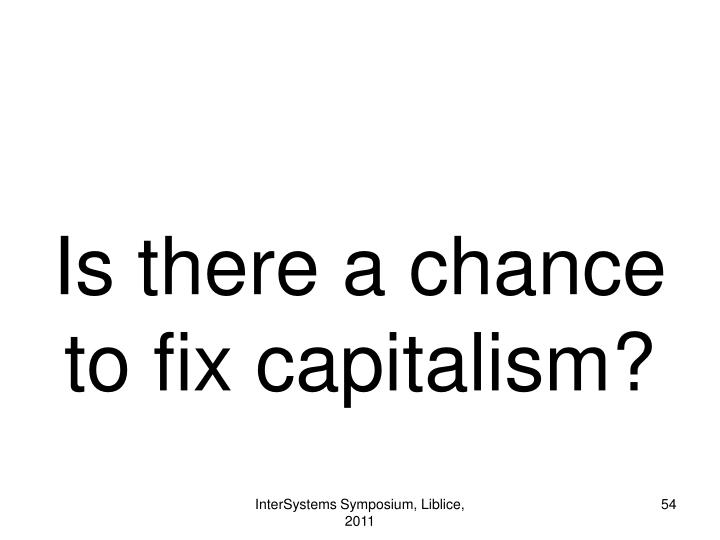Is there a chance to fix capitalism?