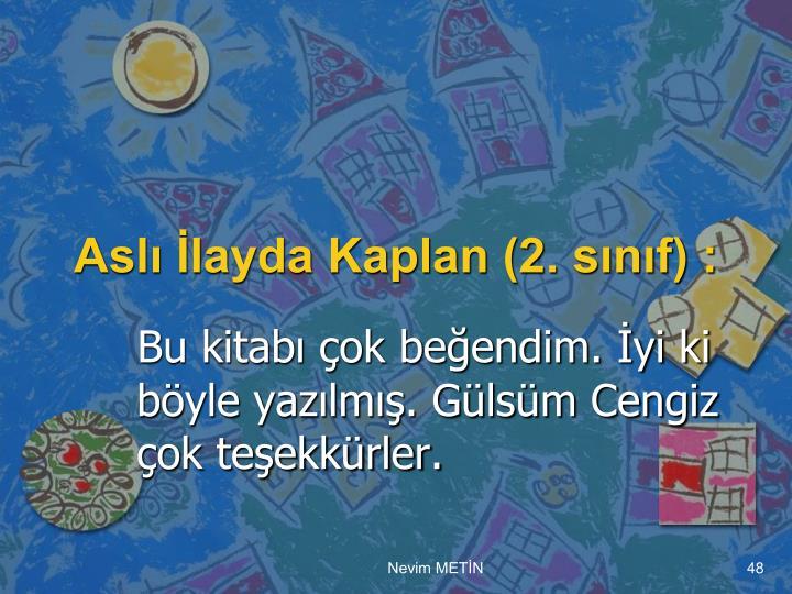 Aslı İlayda Kaplan (2. sınıf) :