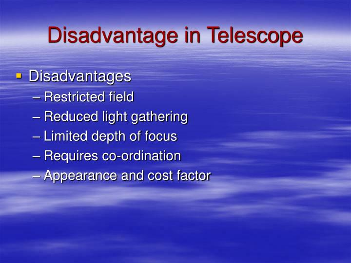 Disadvantage in Telescope
