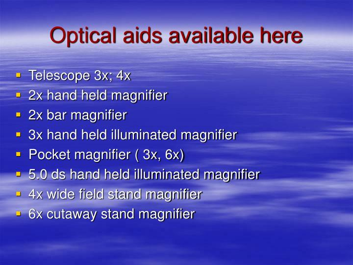 Optical aids available here