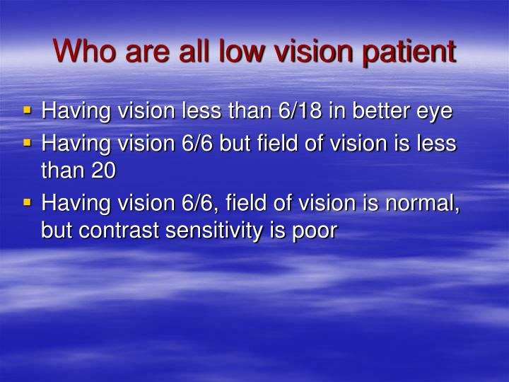 Who are all low vision patient