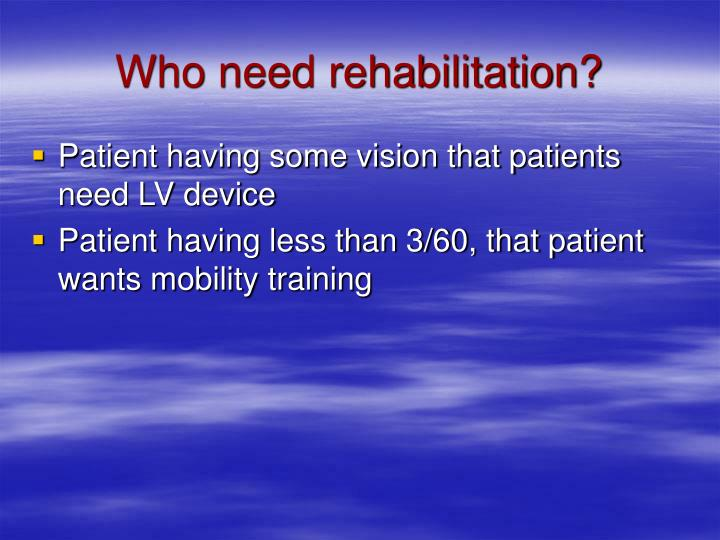 Who need rehabilitation?