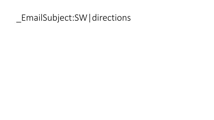 _EmailSubject:SW|directions