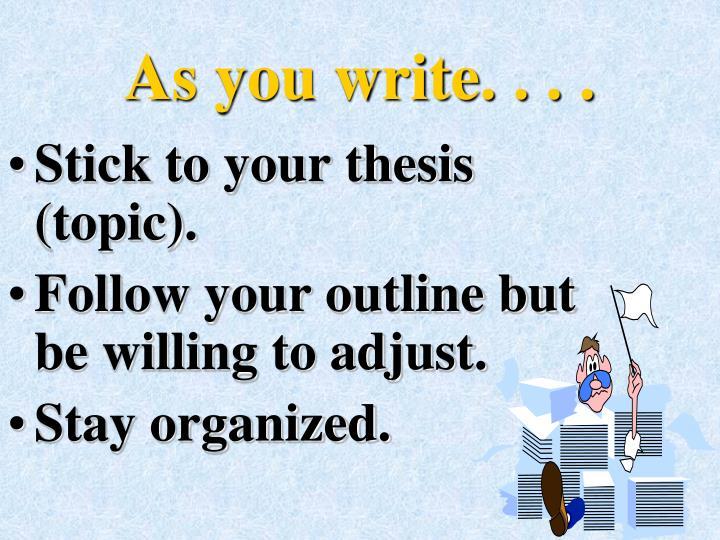 As you write. . . .