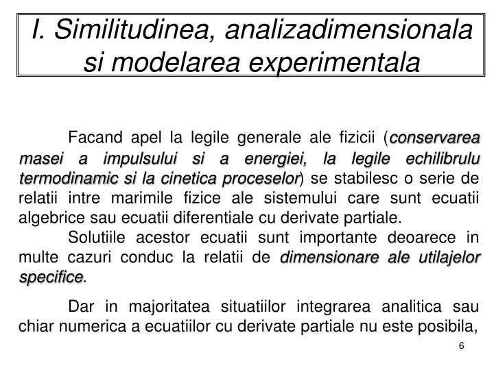 I. Similitudinea, analizadimensionala si modelarea experimentala