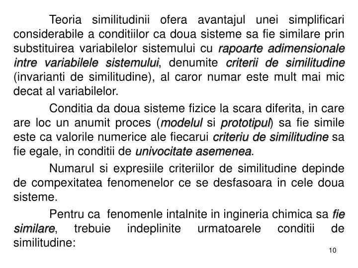 Teoria similitudinii ofera avantajul unei simplificari considerabile a conditiilor ca doua sisteme sa fie similare prin substituirea variabilelor sistemului cu