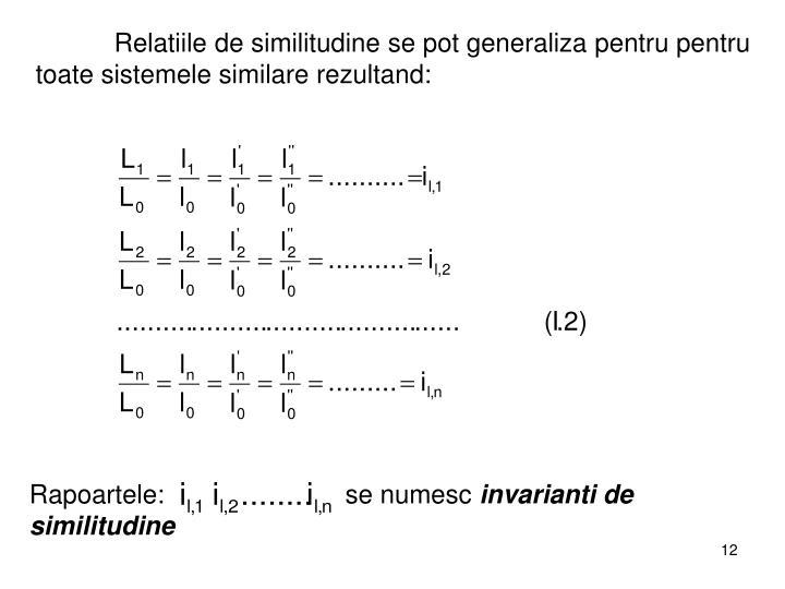 Relatiile de similitudine se pot generaliza pentru pentru toate sistemele similare rezultand: