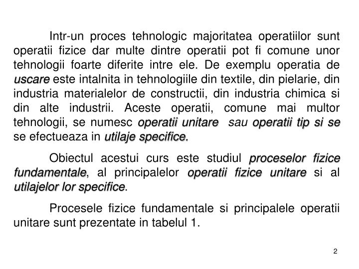Intr-un proces tehnologic majoritatea operatiilor sunt operatii fizice dar multe dintre operatii pot fi comune unor tehnologii foarte diferite intre ele. De exemplu operatia de