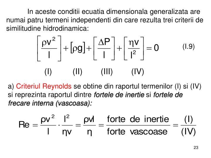 In aceste conditii ecuatia dimensionala generalizata are numai patru termeni independenti din care rezulta trei criterii de similitudine hidrodinamica: