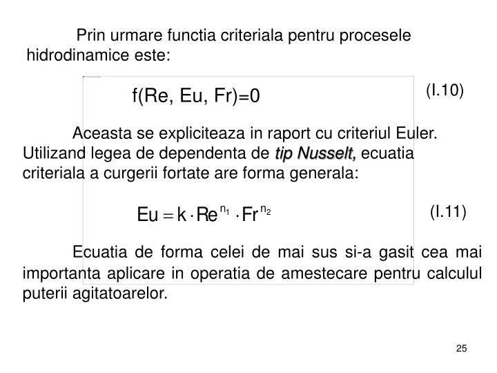 Prin urmare functia criteriala pentru procesele hidrodinamice este:
