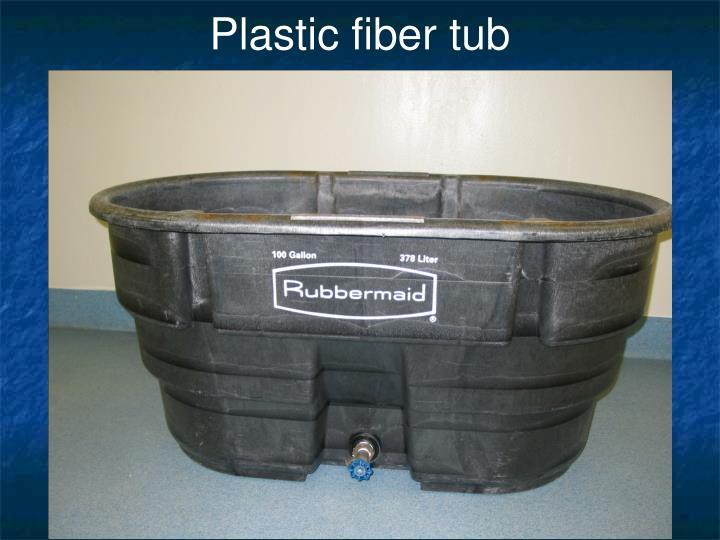 Plastic fiber tub