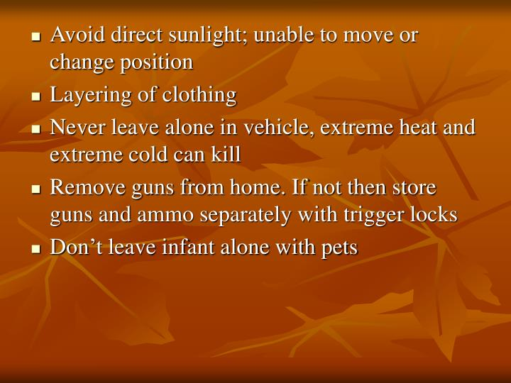 Avoid direct sunlight; unable to move or change position