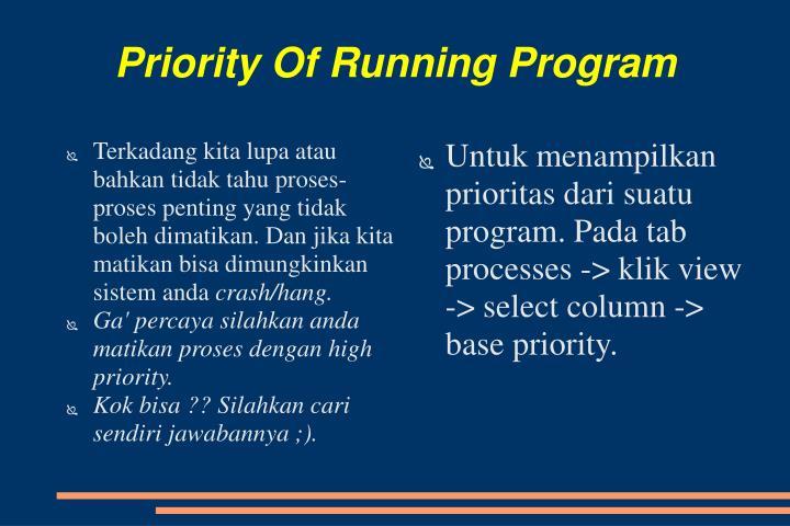 Untuk menampilkan prioritas dari suatu program. Pada tab processes -> klik view -> select column -> base priority.