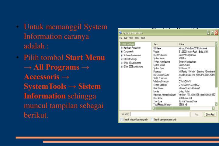 Untuk memanggil System Information caranya adalah :