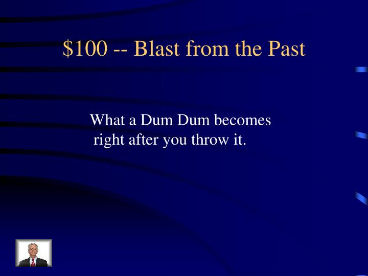 $100 -- Blast from the Past