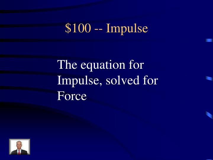 $100 -- Impulse