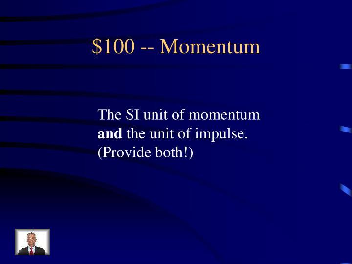 $100 -- Momentum