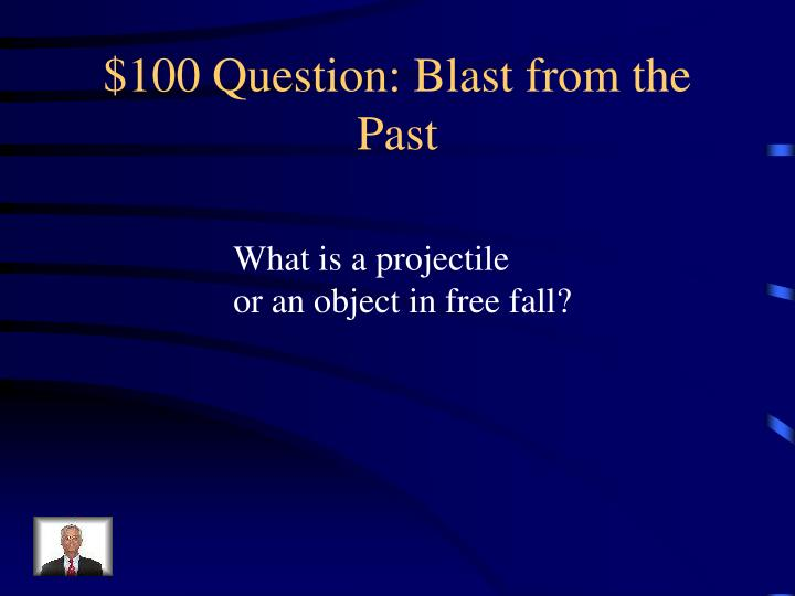 $100 Question: Blast from the Past