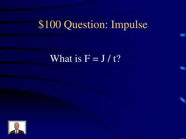 $100 Question: Impulse