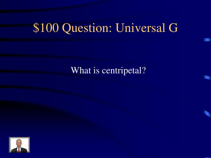 $100 Question: Universal G
