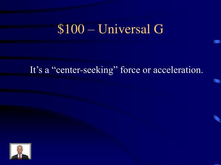 $100 – Universal G