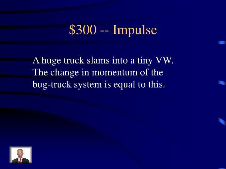 $300 -- Impulse