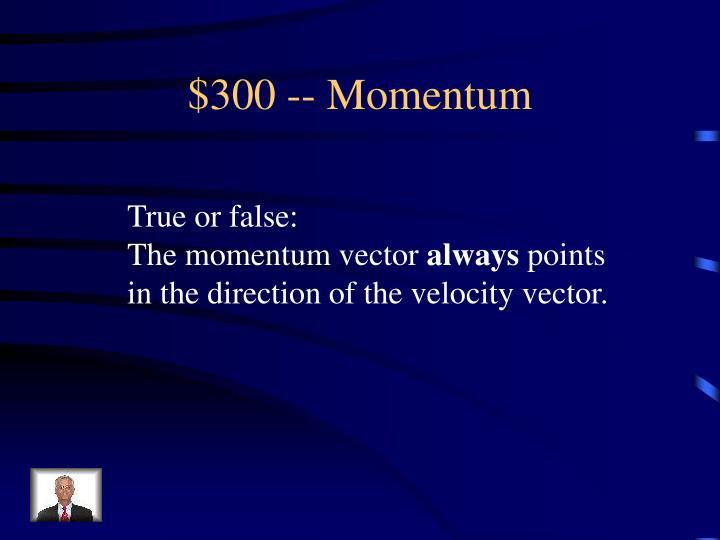 $300 -- Momentum