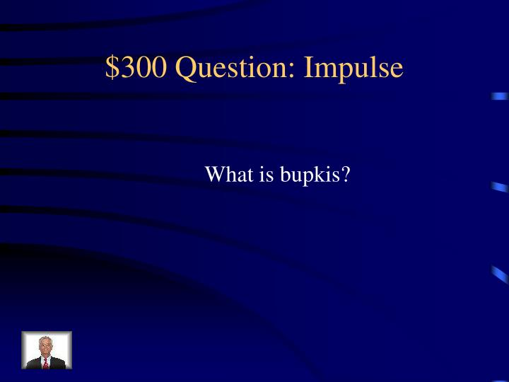 $300 Question: Impulse