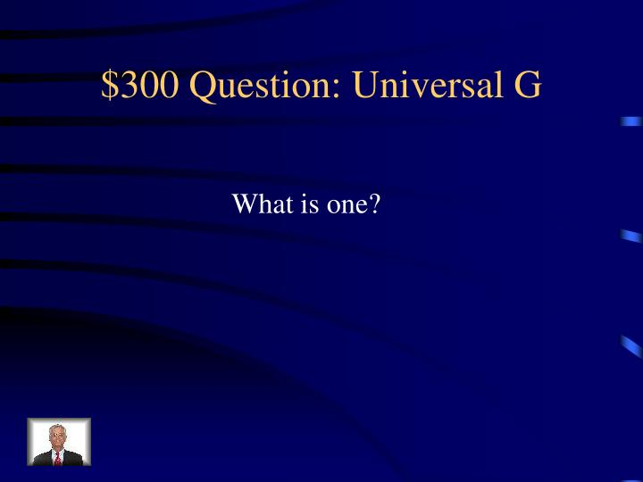 $300 Question: Universal G