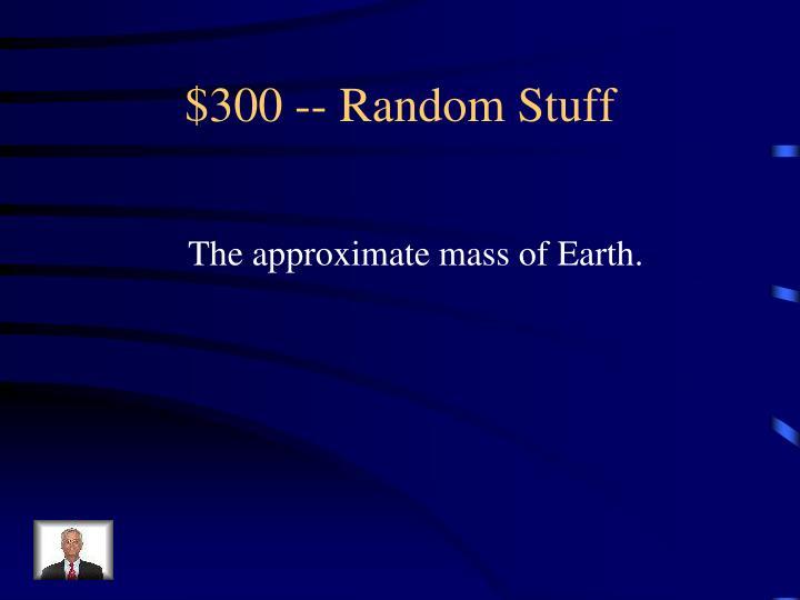 $300 -- Random Stuff