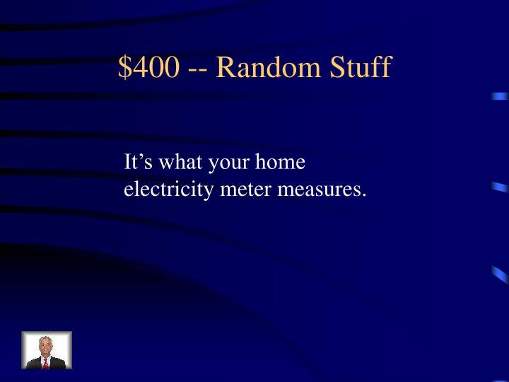 $400 -- Random Stuff