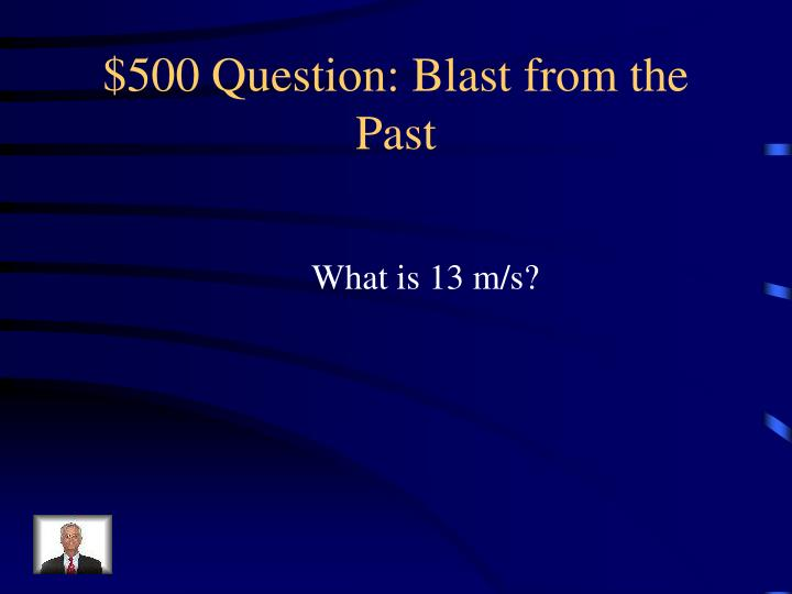 $500 Question: Blast from the Past
