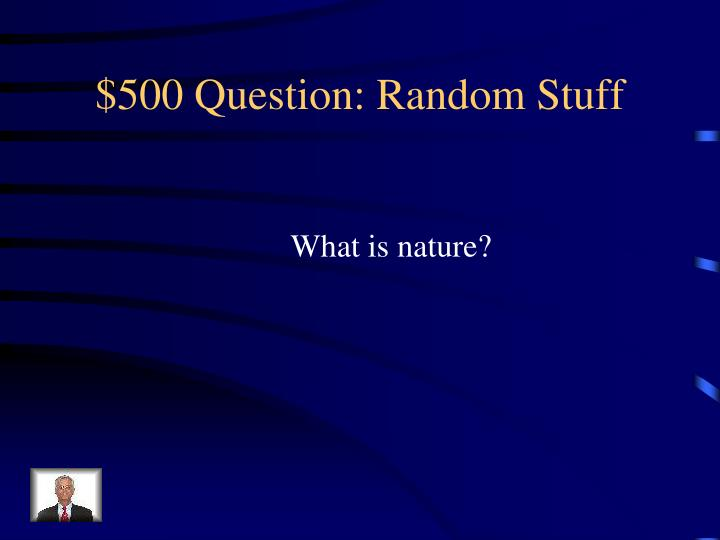 $500 Question: Random Stuff