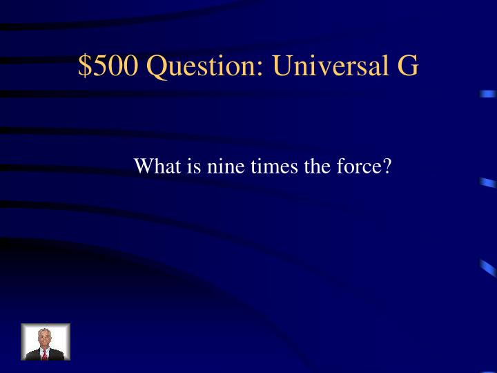 $500 Question: Universal G