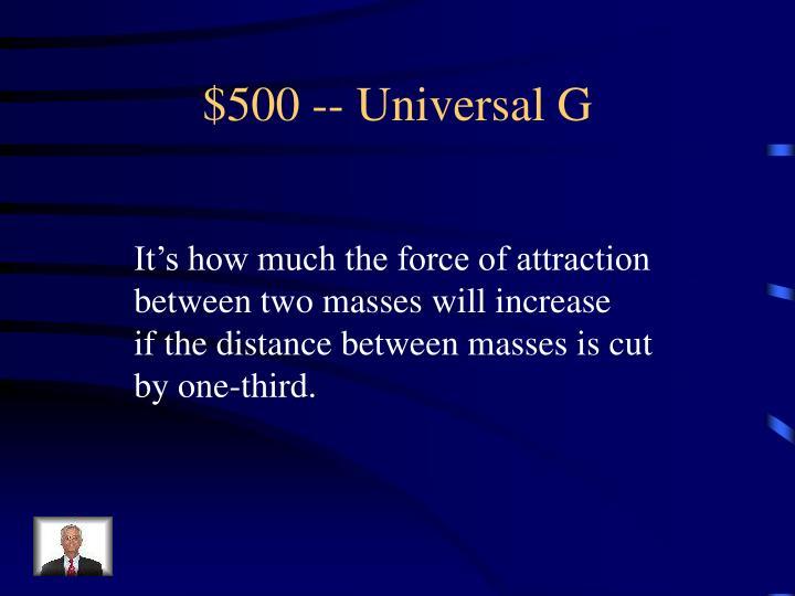 $500 -- Universal G