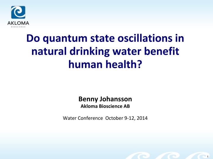 Do quantum state oscillations in natural drinking water benefit human health?