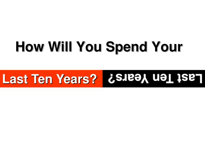 How Will You Spend Your