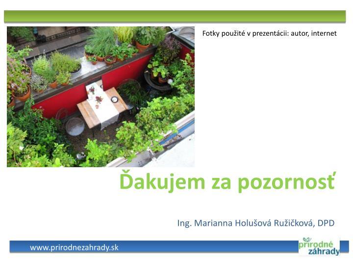 Fotky použité v prezentácii: autor, internet