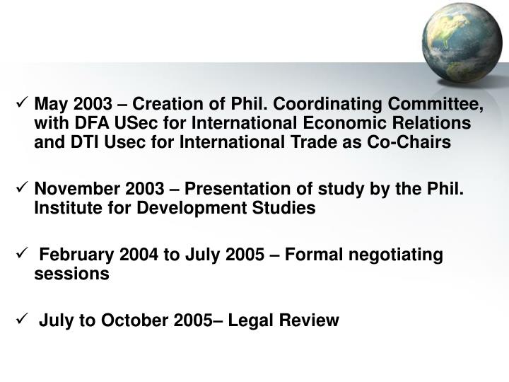 May 2003 – Creation of Phil. Coordinating Committee, with DFA USec for International Economic Relations and DTI Usec for International Trade as Co-Chairs