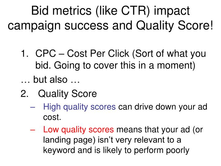 Bid metrics (like CTR) impact campaign success and Quality Score!