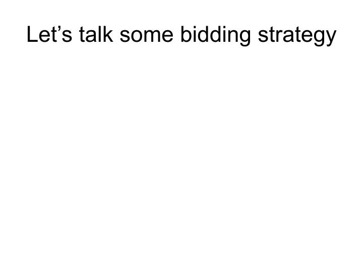 Let's talk some bidding strategy