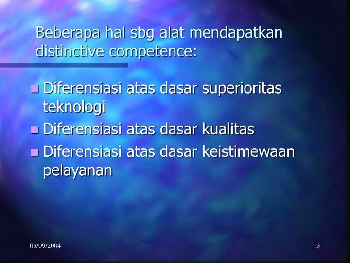 Beberapa hal sbg alat mendapatkan distinctive competence: