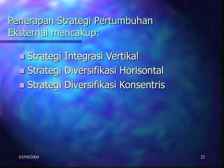Penerapan Strategi Pertumbuhan Eksternal mencakup: