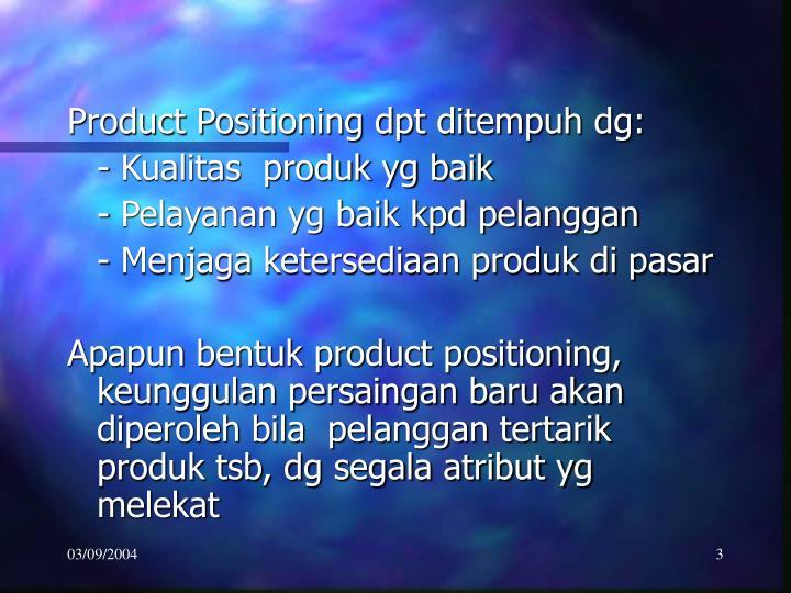Product Positioning dpt ditempuh dg: