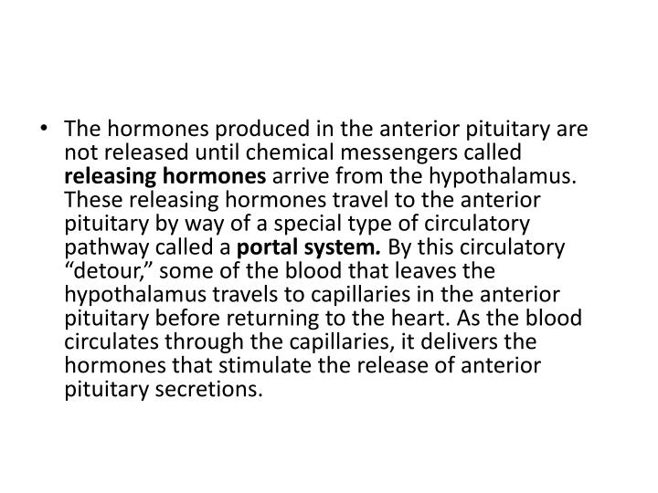 The hormones produced in the anterior pituitary are not released until chemical messengers called