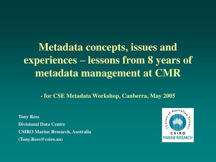 Metadata concepts, issues and experiences – lessons from 8 years of metadata management at CMR