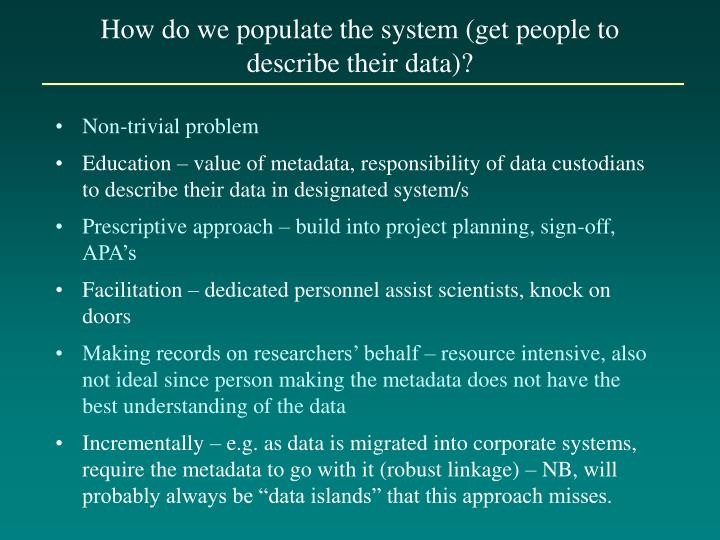 How do we populate the system (get people to describe their data)?