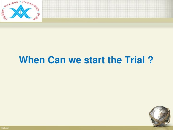 When Can we start the Trial ?